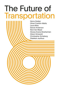 The Future of Transportation: SOM Thinkers Series by Atossa Araxia Abrahamian (Author), Darren Andersen (Author), Laura Bliss (Author), Alison Griswold (Author), Nick Van Mead (Author), Christopher Schaberg  (Author), Henry Grabar (Editor), Olalekan Jeyifous (Illustrator)
