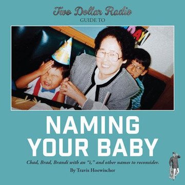 Two Dollar Radio Guide to Naming Your Baby by Travis Hoewischer