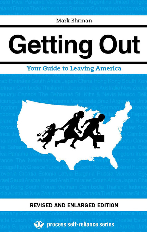 Getting Out: Your Guide to Leaving America (Revised, Enlarged)