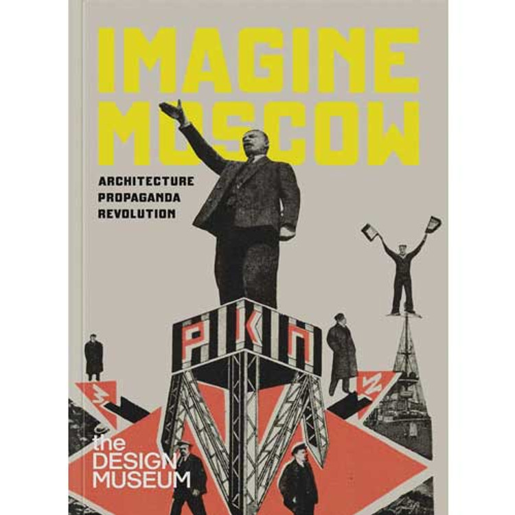 Imagine Moscow: Architecture Propaganda Revolution