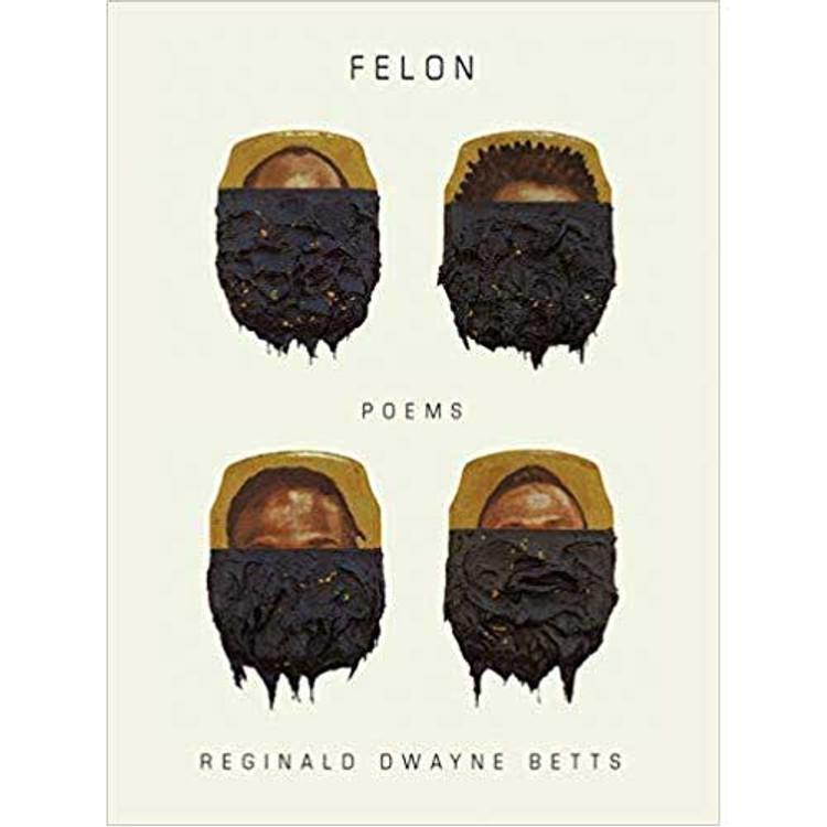 Felon: Poems 1st Edition by Reginald Dwayne Betts