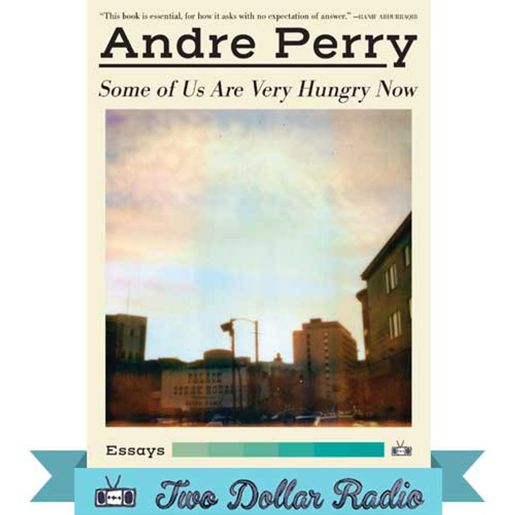 Some of Us Are Very Hungry Now essays by Andre Perry