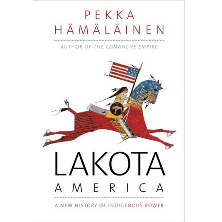 Lakota America: A New History of Indigenous Power