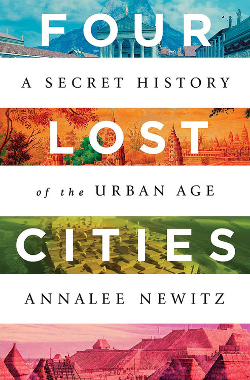 Four Lost Cities: A Secret History of the Urban Age Hardcover by Annalee Newitz  (Author)