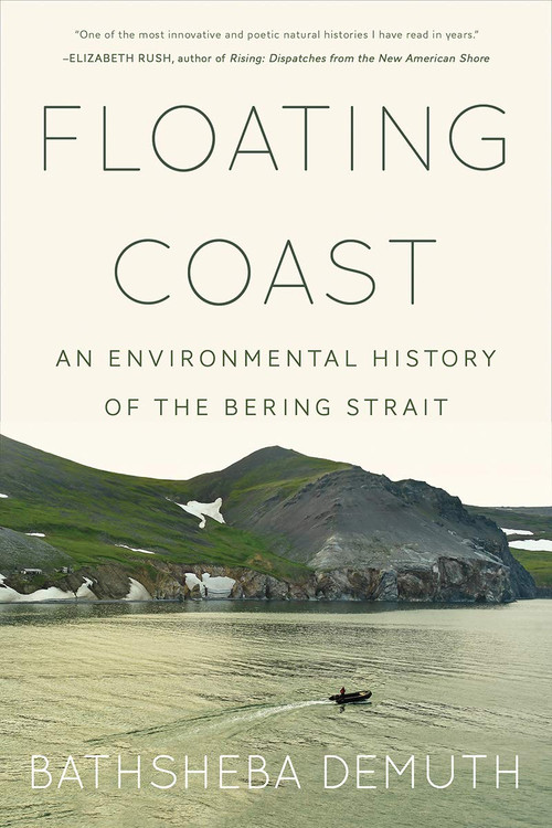 Floating Coast: An Environmental History of the Bering Strait Hardcover by Bathsheba Demuth  (Author)