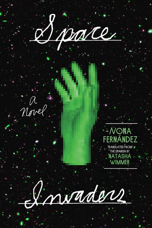 Space Invaders: A Novel Paperback by Nona Fernández  (Author), Natasha Wimmer (Translator)