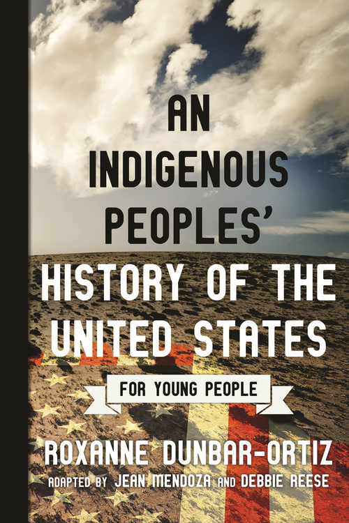 An Indigenous Peoples' History of the United States for Young People (ReVisioning History for Young People) Paperback – July 23, 2019 by Jean Mendoza (Adapter), Debbie Reese (Adapter), Roxanne Dunbar-Ortiz  (Author)