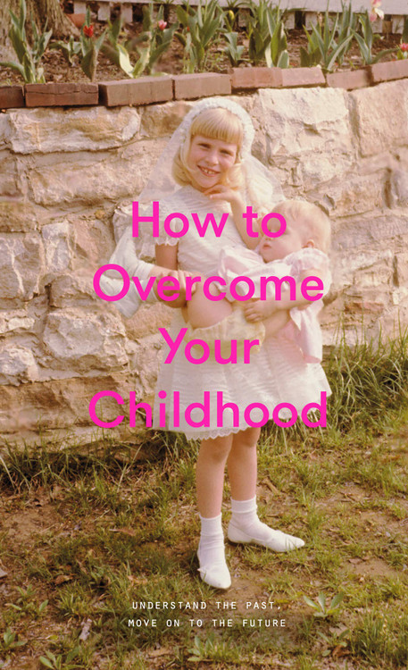 How to Overcome Your Childhood Hardcover – February 4, 2020 by The School of Life  (Author), Alain de Botton (Series Editor)