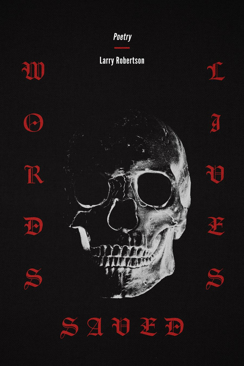 Words Saved Lives Poems by Larry Robertson