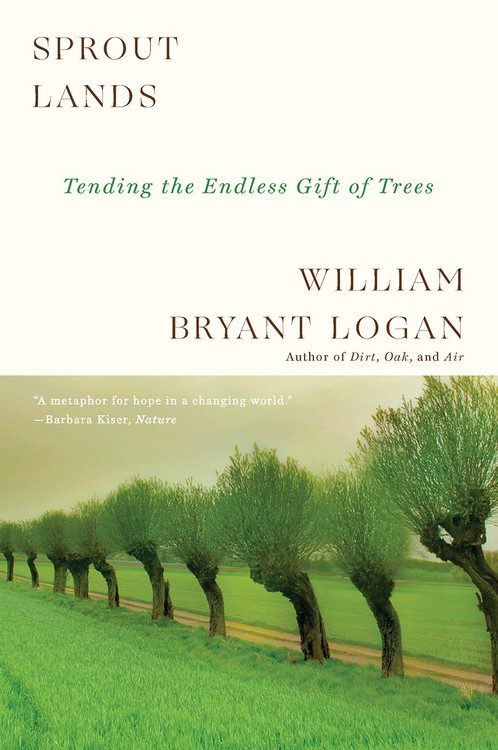 Sprout Lands: Tending the Endless Gift of Trees 1st Edition by William Bryant Logan