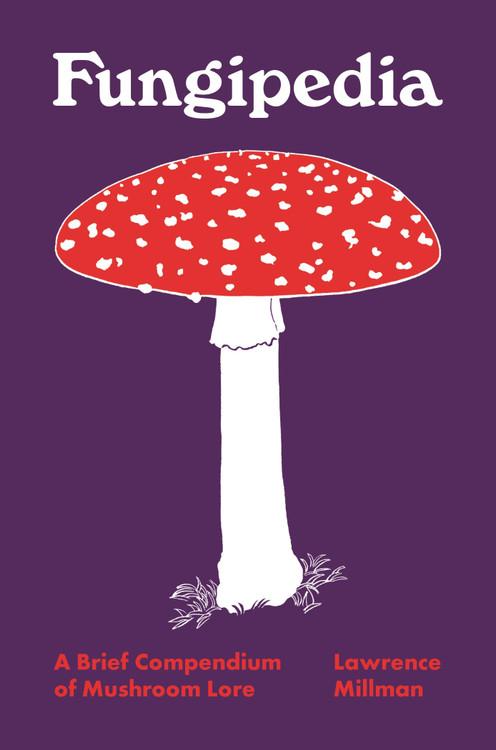 Fungipedia: A Brief Compendium of Mushroom Lore Hardcover by Fungipedia Lawrence Millman (Author), Amy Jean Porter (Illustrator)