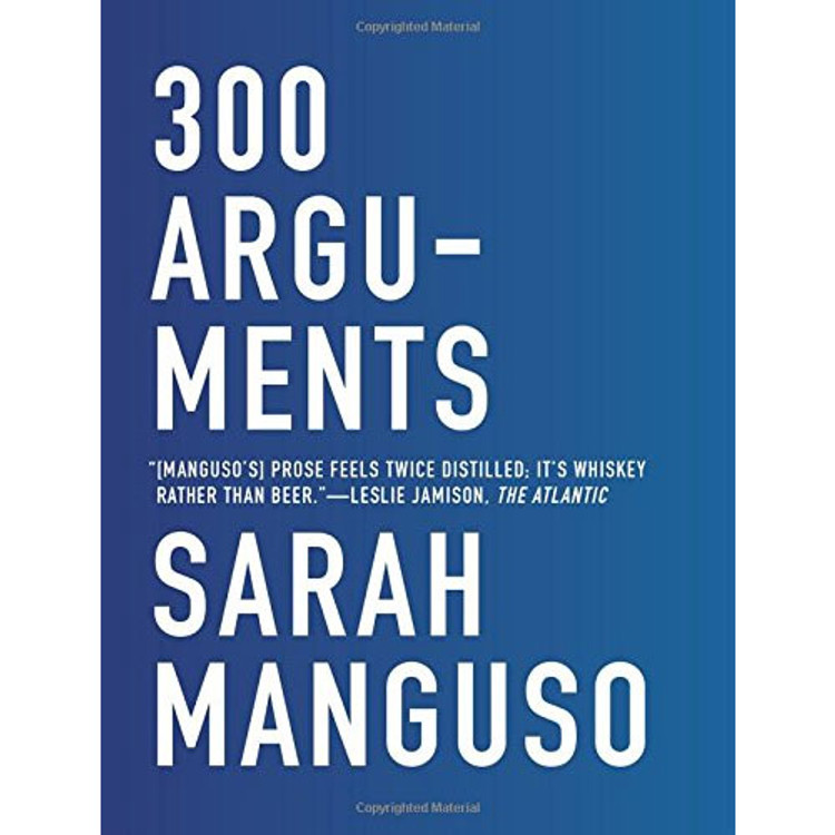 300 Arguments: Essays by Sarah Manguso