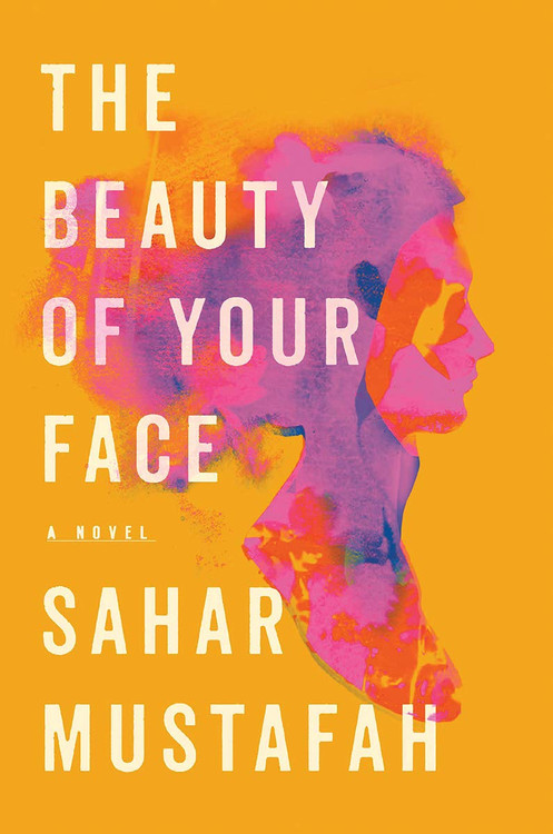 The Beauty of Your Face: A Novel Hardcover by Sahar Mustafah  (Author)