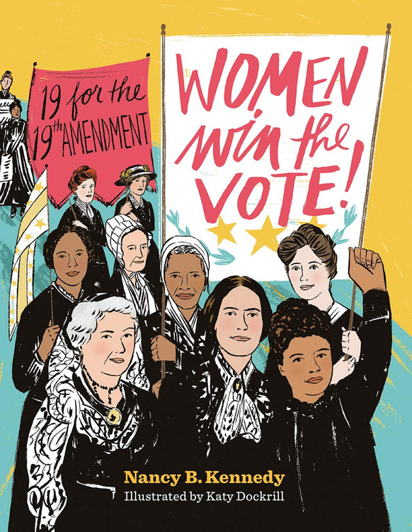 Women Win the Vote!: 19 for the 19th Amendment by Nancy B. Kennedy  (Author), Katy Dockrill (Illustrator)