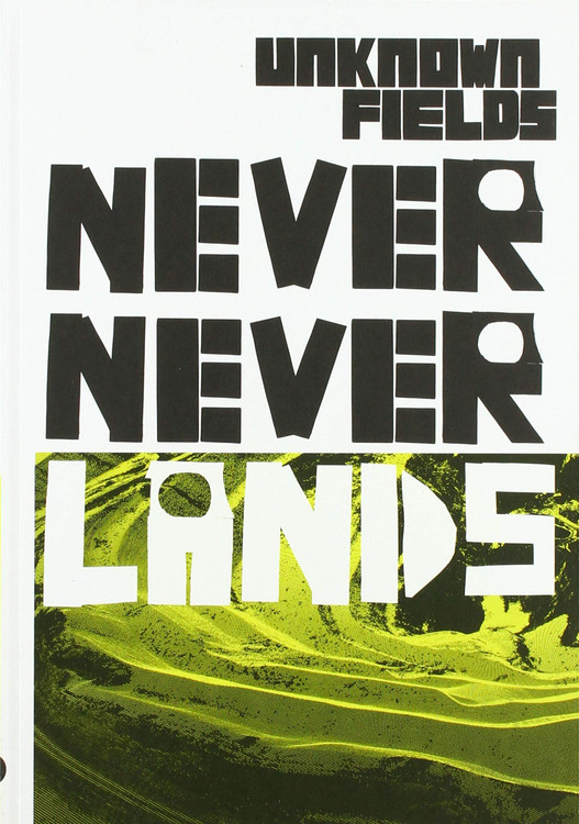 Never Never Lands: Unknown Fields Paperback – January 1, 2016 by Kate Davies (Author), Liam Young (Author)
