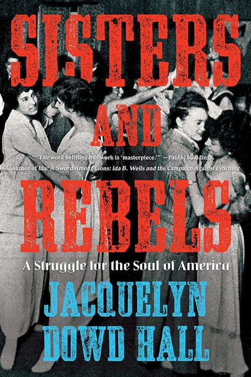 Sisters and Rebels: A Struggle for the Soul of America Paperback  by Jacquelyn Dowd Hall  (Author)