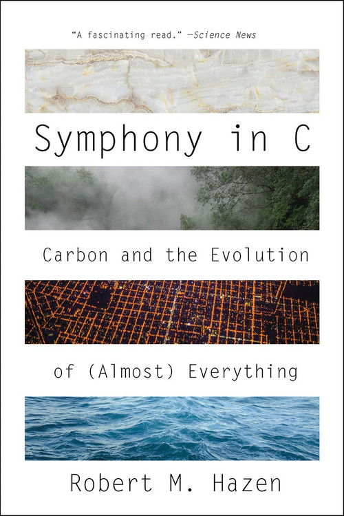 Symphony in C: Carbon and the Evolution of (Almost) Everything Paperback by Robert M. Hazen  (Author)
