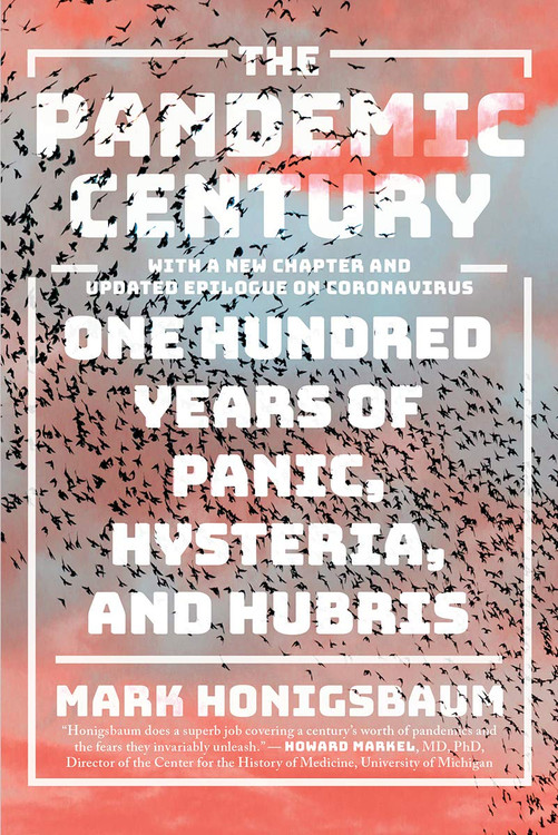 The Pandemic Century: One Hundred Years of Panic, Hysteria, and Hubris Paperback  by Mark Honigsbaum  (Author)