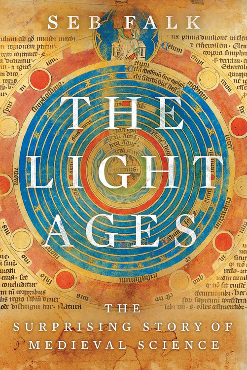 The Light Ages: The Surprising Story of Medieval Science Hardcover by Seb Falk (Author)