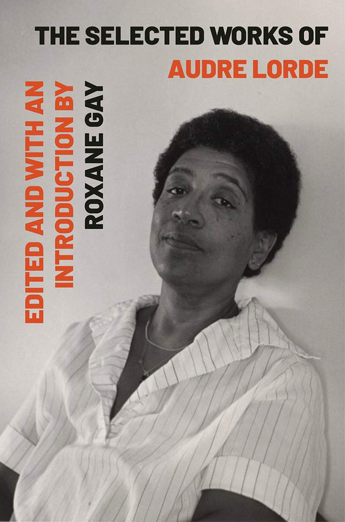 The Selected Works of Audre Lorde Paperback – September 8, 2020 by Audre Lorde (Author), Roxane Gay (Editor, Introduction)