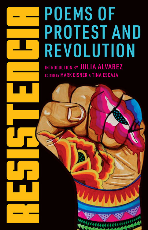 Resistencia: Poems of Protest and Revolution Paperback  by Mark Eisner  (Editor), Tina Escaja (Editor), Julia Alvarez (Introduction)