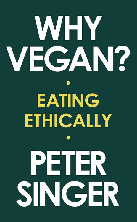 Why Vegan?: Eating Ethically Hardcover by Peter Singer  (Author)