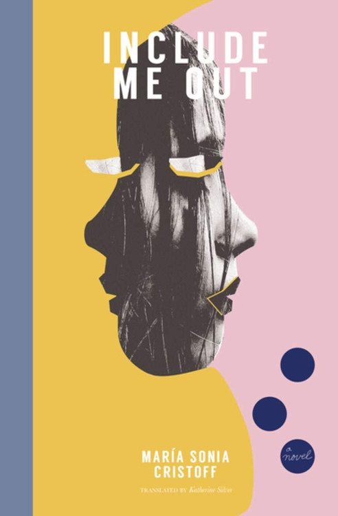 Include Me Out Paperback – February 4, 2020 by María Sonia Cristoff (Author), Katherine Silver  (Translator)