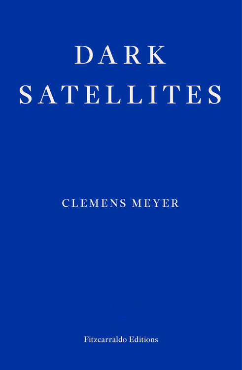 Dark Satellites Paperback  by Clemens Meyer (Author), Katy Derbyshire (Translator)