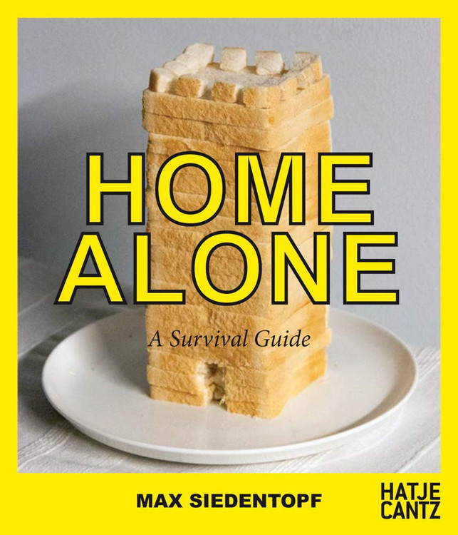 Max Siedentopf: Home Alone, A Survival Guide Paperback by Nadine Barth (Editor), Max Siedentopf (Photographer)
