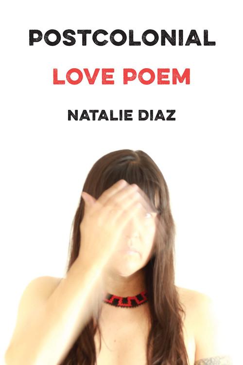 Postcolonial Love Poem: Poems Paperback by Natalie Diaz