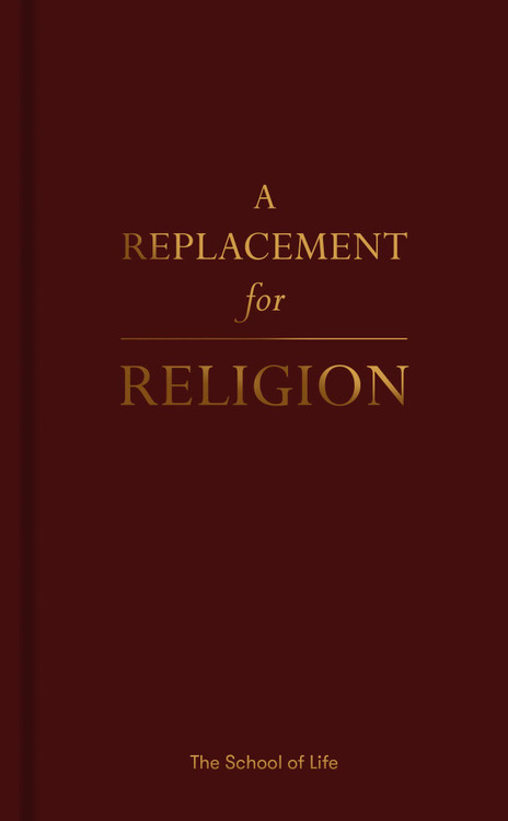 A Replacement for Religion Hardcover – July 7, 2020 by Life of School The (Author), Alain de Botton (Series Editor)