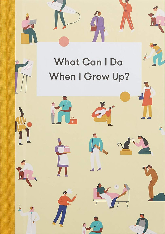 What Can I Do When I Grow Up?: A young person's guide to careers, money – and the future Hardcover – June 2, 2020 by The School of Life  (Author), Tyla Mason (Illustrator), Alain de Botton  (Series Editor)