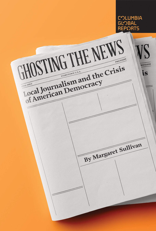 Ghosting the News: Local Journalism and the Crisis of American Democracy Paperback by Margaret Sullivan