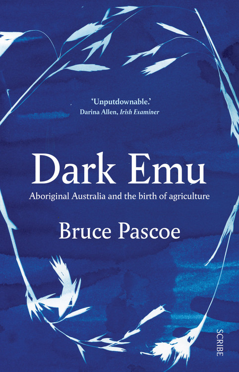 Dark Emu: Aboriginal Australia and the birth of agriculture Paperback – May 15, 2018 by Bruce Pascoe  (Author)