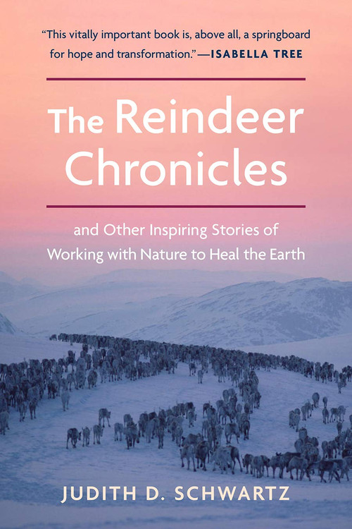 The Reindeer Chronicles: And Other Inspiring Stories of Working with Nature to Heal the Earth Paperback – August 19, 2020 by Judith D. Schwartz  (Author)
