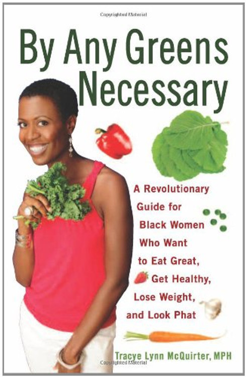 By Any Greens Necessary: A Revolutionary Guide for Black Women Who Want to Eat Great, Get Healthy, Lose Weight, and Look Phat Paperback – May 1, 2010