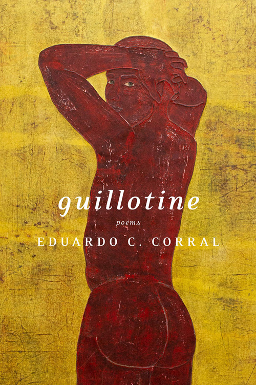 Guillotine: Poems Paperback – August 4, 2020 by Eduardo C. Corral  (Author)