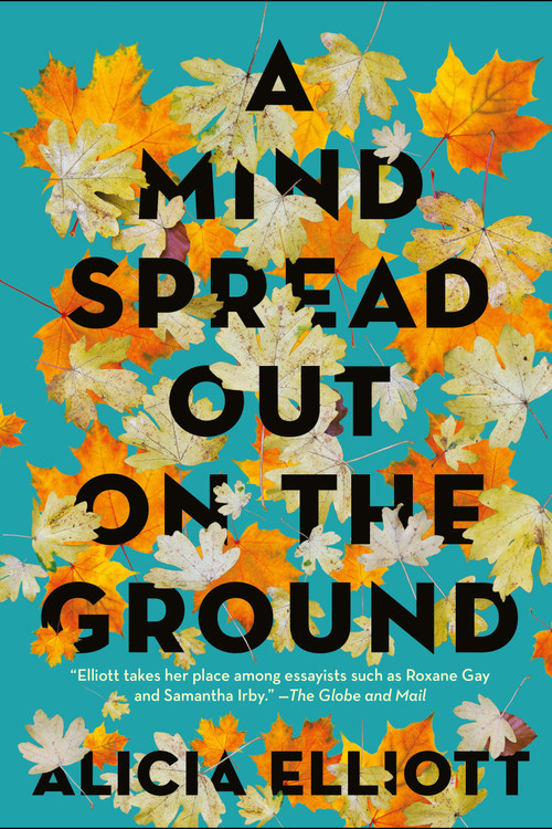 A Mind Spread Out on the Ground Paperback – August 4, 2020 by Alicia Elliott  (Author)