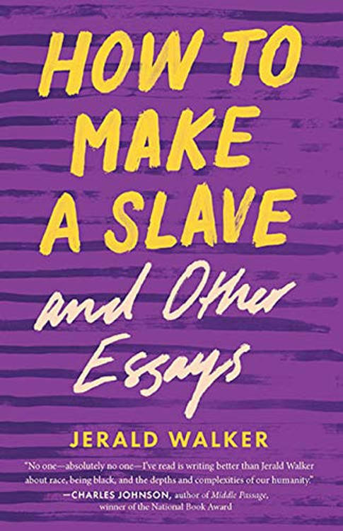 How to Make a Slave and Other Essays (21st Century Essays) Paperback – November 2, 2020 by Jerald Walker  (Author)