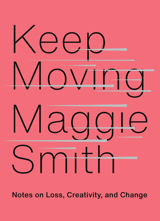 Keep Moving: Notes on Loss, Creativity, and Change Hardcover – October 6, 2020 by Maggie Smith  (Author)