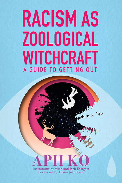 Racism as Zoological Witchcraft: A Guide to Getting Out Paperback – Illustrated, September 16, 2019 by Aph Ko (Author)