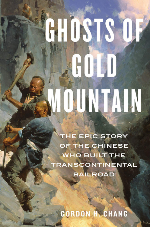 Ghosts of Gold Mountain: The Epic Story of the Chinese Who Built the Transcontinental Railroad Hardcover – Illustrated, May 7, 2019 by Gordon H. Chang  (Author)