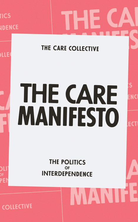 The Care Manifesto: The Politics of Interdependence Paperback – September 22, 2020 by The Care Collective (Author)