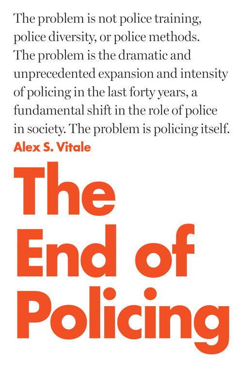 The End of Policing Paperback – August 28, 2018 by Alex S. Vitale  (Author)