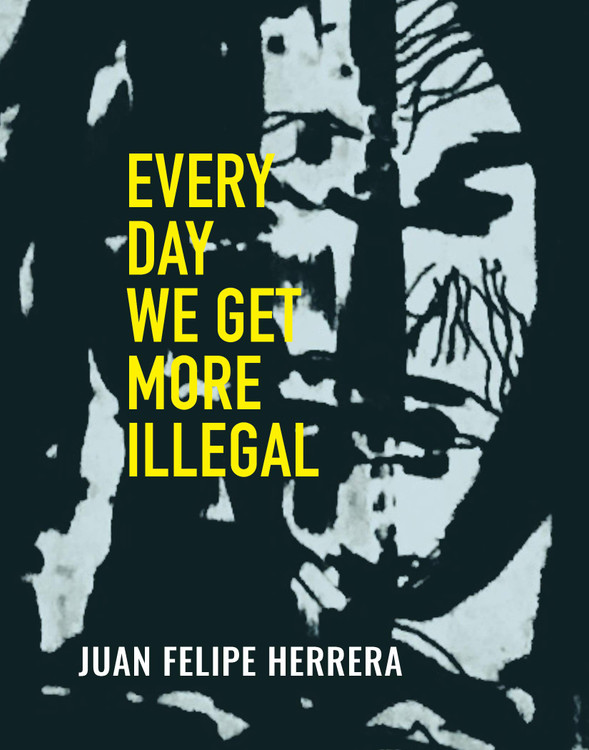 Every Day We Get More Illegal Paperback – September 22, 2020 by Juan Felipe Herrera  (Author)