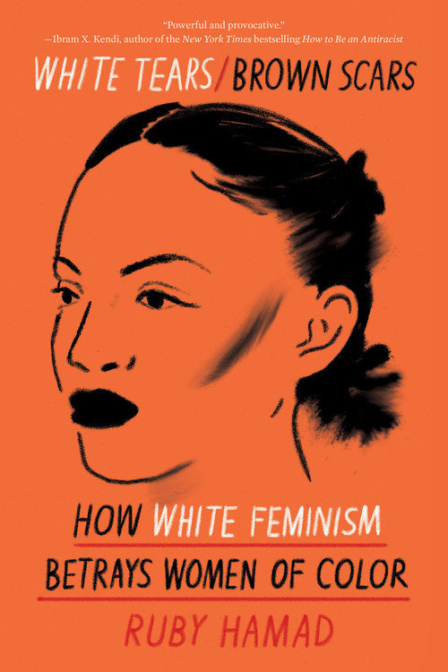 White Tears/Brown Scars: How White Feminism Betrays Women of Color Paperback – October 6, 2020 by Ruby Hamad  (Author)