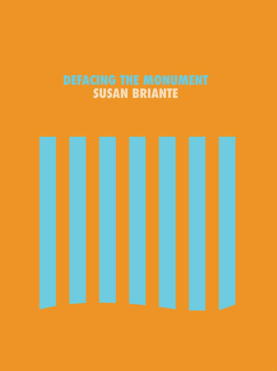 Defacing the Monument Paperback – Illustrated, August 1, 2020 by Susan Briante  (Author)