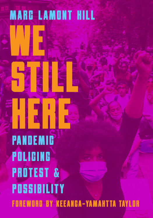 We Still Here: Pandemic, Policing, Protest, and Possibility Paperback – November 10, 2020 by Marc Lamont Hill  (Author), Frank Barat (Editor), Keeanga-Yamahtta Taylor (Foreword)