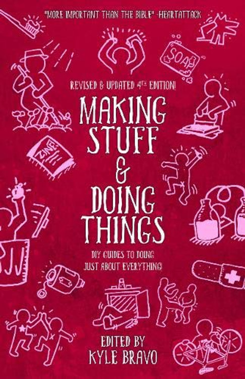 Making Stuff and Doing Things: DIY Guides to Just About Everything Paperback – Illustrated, December 13, 2016 by Kyle Bravo  (Editor)