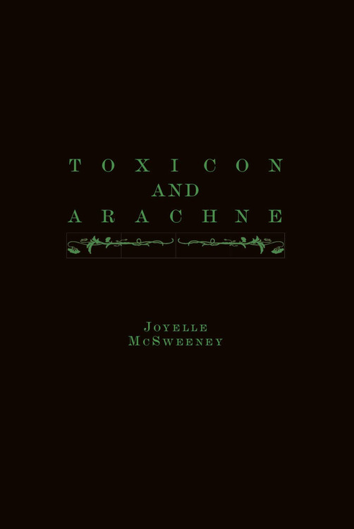 Toxicon and Arachne Paperback – April 7, 2020 by Joyelle McSweeney (Author)
